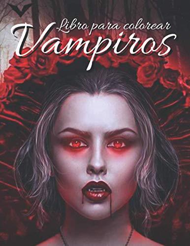 Vampiros: Libro para colorear: ¡Libro para colorear para adultos y adolescentes que tiene hermosos diseños creativos para aliviar el estrés y relajarse!