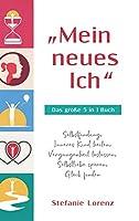 """""""Mein neues Ich"""" - Das grosse 5 in 1 Buch: Selbstfindung, Inneres Kind heilen, Vergangenheit loslassen, Selbstliebe spueren, Glueck finden"""