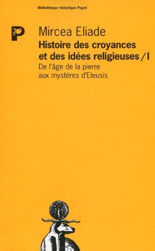 Histoire des croyances et des idées religieuses, tome 1 : de l'age de la pierre aux mystères d'Eleusis
