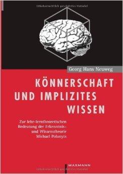 Kšnnerschaft und implizites Wissen. Zur lehr-lerntheoretischen Bedeutung der Erkenntnis- und Wissenstheorie Michael Polanyis. ( 31. August 1999 )