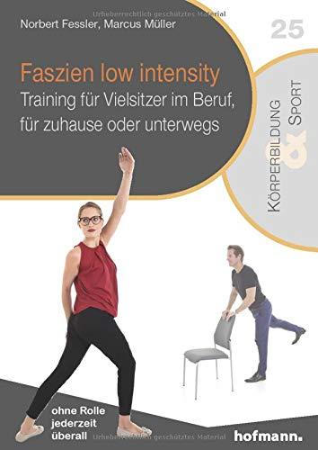 Faszien low intensity: Training für Vielsitzer im Beruf, für zuhause oder unterwegs (Reihe Körperbildung & Sport)