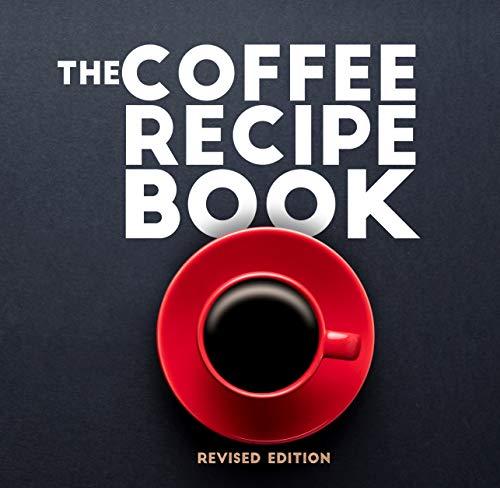 The Coffee Recipe Book: Nespresso Recipe Book for Beginners | Best Coffee and Espresso Drinks to Make at Home | How to Make Best Coffee Recipes at Home | Espresso Easy Cookbook (English Edition)