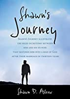 Shawn Journey: Shawn's Journey illustrates the rigid dichotomy between him and his ex-wife that matured him into a man of God after their marriage of thirteen years