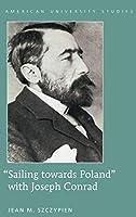 Sailing Towards Poland With Joseph Conrad (American University Studies Series XIX: General Literature)