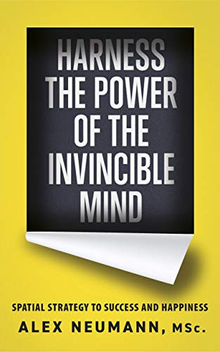 Harness the Power of the Invincible Mind: Spatial Strategy to Success and  Happiness - Kindle edition by Neumann, Alex. Self-Help Kindle eBooks @  Amazon.com.