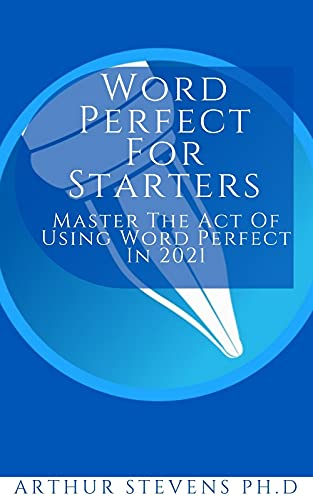 Word Perfect For Starters: Master The Act Of Using Word Perfect In 2021