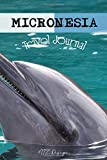 Micronesia Travel Journal: Dolphin Blank Lined Notebook Diary To Write in for Travels And Adventure Of Your Trip Matte Cover 6 X 9 Inches 15.24 X 22.86 Centimetre 111 Pages