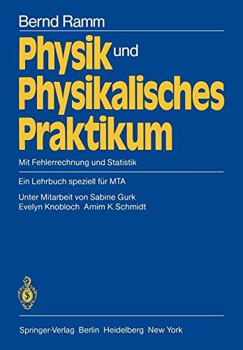 Physik und Physikalisches Praktikum: Mit Fehlerrechnung und Statistik Ein Lehrbuch speziell für MTA