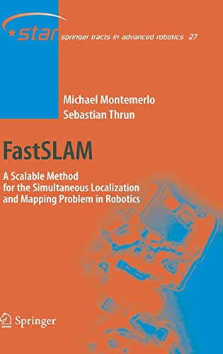 FastSLAM: A Scalable Method for the Simultaneous Localization and Mapping Problem in Robotics (Springer Tracts in Advanced Robotics (27), Band 27)