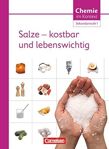 Chemie im Kontext : Salze - kostbar und lebenswichtig. Sekundarstufe I. Westliche Bundesländer: Themenheft 4: Salze - kostbar und lebenswichtig - Themenheft 4