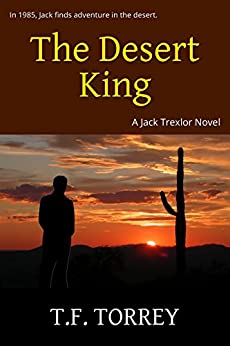 The Desert King: A Jack Trexlor Novel by [T.F. Torrey]