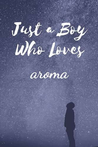 Just a Boy Who Loves aroma: Awsome aroma Notebook Journal For Boys, Kids, Teenagers. Perfect Birthday Gift Idea For aroma Lovers. Blank Lined aroma Notebook Diary .