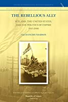 The Rebellious Ally: Iceland, the United States, and the Politics of Empire 1945-2006