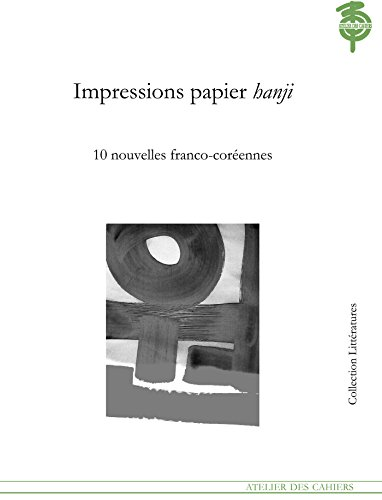 Impressions papier hanji: Dix nouvelles franco-coréennes (LITTERATURES) (French Edition)