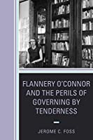 Flannery O'Connor and the Perils of Governing by Tenderness (Politics, Literature, and Film)