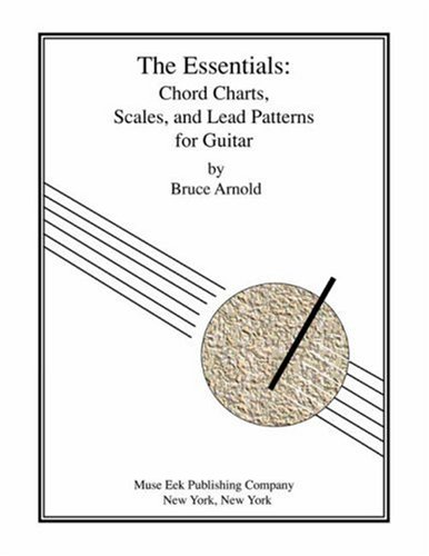 The Essentials: Chord Charts, Scales and Lead Patterns for Guitar