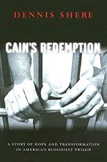Dennis Shere: Cain's Redemption : A Story of Hope and Transformation in America's Bloodiest Prison (Paperback); 2005 Edition