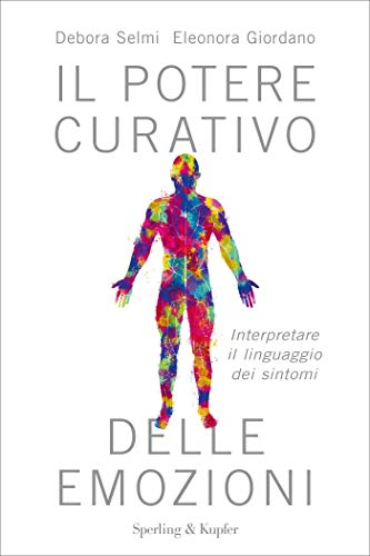 Il potere curativo delle emozioni: Interpretare il linguaggio dei sintomi (Italian Edition)