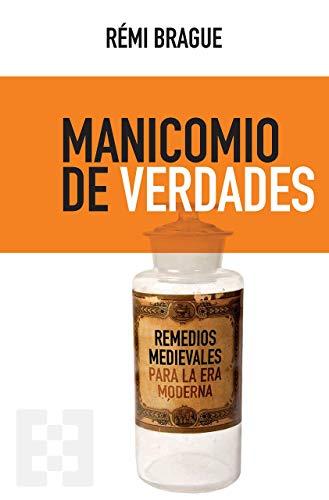 Manicomio De Verdades: Remedios medievales para la era moderna: 70 (NUEVO ENSAYO)