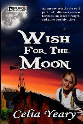 [(Wish for the Moon)] [By (author) Celia Yeary] published on (January, 2015)