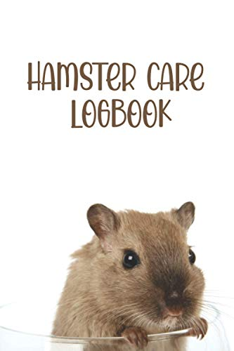 HAMSTER CARE LOGBOOK - MEDICAL RECORD & DAILY LOG NOTEBOOK: Keep Track of its Health: Complete Pet Profile, Vet Visits, Vaccinations, Medications, Dosage, Daily Journal | GIFTS FOR HAMSTER LOVERS