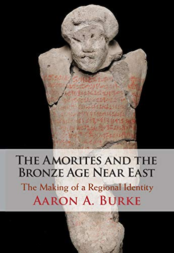 The Amorites and the Bronze Age Near East: The Making of a Regional Identityの詳細を見る