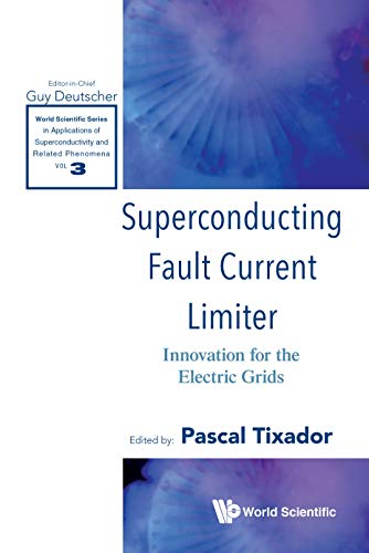 Superconducting Fault Current Limiter: Innovation For The Electric Grids (World Scientific Series In Applications Of Superconductivity And Related Phenomena Book 3) (English Edition)