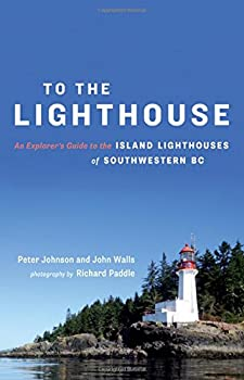 To the Lighthouse: An Explorer's Guide to the Island Lighthouses of Southwestern BC 1772030465 Book Cover