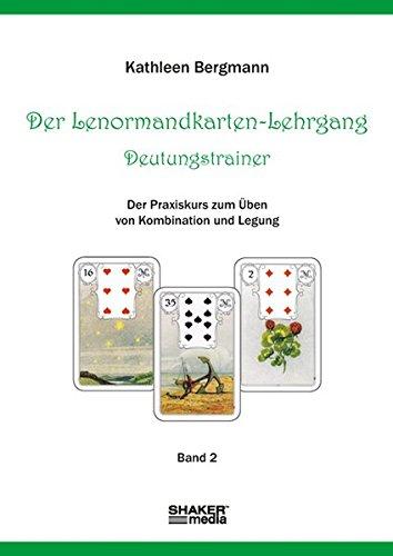 Der Lenormandkarten-Lehrgang - Deutungstraining: Der Praxiskurs zum Üben von Kombination und Legung