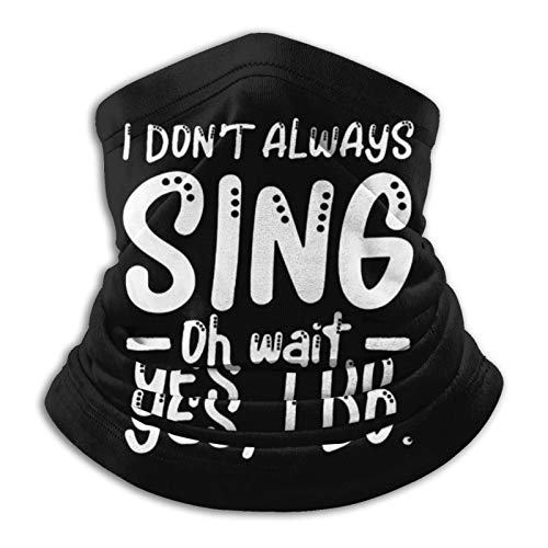 I Don'T Always Sing Karaoke Bar Music Lover Singer Seamless Winter Neck Gaiter Face Mask Warmer Balaclava Scarf Bandana