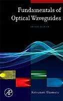 Fundamentals of Optical Waveguides (Optics & Photonics Series)