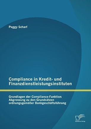 Compliance in Kredit- und Finanzdienstleistungsinstituten: Grundlagen der Compliance-Funktion: Abgrenzung Zu Den Grunds�tzen Ordnungsgem��er Bankgesch�ftsf�hrung