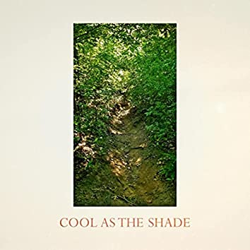 Cool as the Shade
