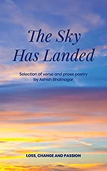 The Sky Has Landed: Loss, Change and Passion by [Ashish Bhatnagar]