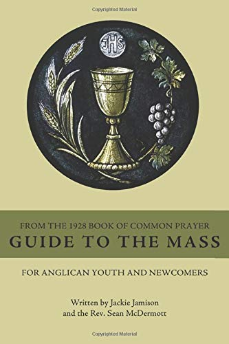 Guide to the Mass from the 1928 Book of Common Prayer: For Anglican Youth and Newcomers