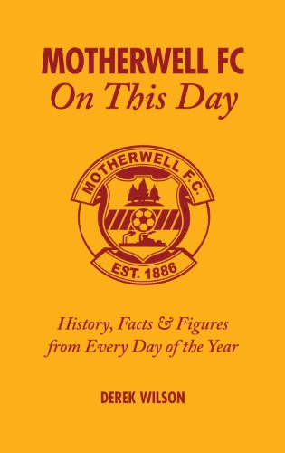 Motherwell FC On This Day: History, Facts & Figures from Every Day of the Year: History, Facts and Figures from Every Day of the Year