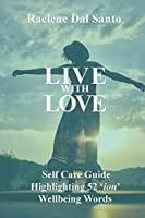 Live with Love: Self Care Guide Highlighting 52 'ion' Wellbeing Words