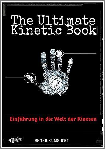 The Ultimate Kinetic Book: Einfhrung in die Welt der Kinesen. Telekinese lernen, Lffel biegen, Aerokinese, Elektrokinese, Pyrokinese, Cryokinese. Praktische Einstiegsbungen nach Anleitung