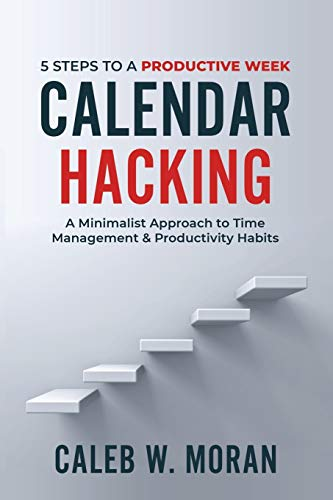 Compare Textbook Prices for Calendar Hacking: 5 Steps to a Productive Week A Minimalist Approach to Time Management & Productivity Habits  ISBN 9781736760604 by Moran, Caleb W.