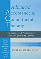 Advanced Acceptance & Commitment Therapy: The Experienced Practitioner's Guide to Optimizing Delivery