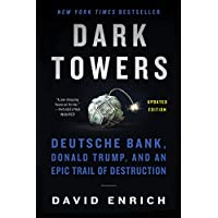 Dark Towers: Deutsche Bank, Donald Trump, and an Epic Trail of Destruction Kindle Edition by David Enrich
