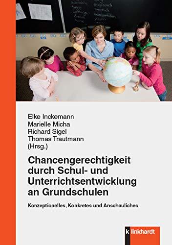 Chancengerechtigkeit durch Schul- und Unterrichtsentwicklung an Grundschulen: Konzeptionelles, Konkretes und Anschauliches