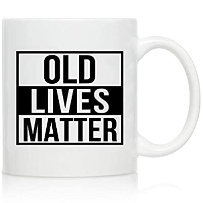 Old Lives Matter Coffee Mug 11 oz- Funny Birthday or Retirement Gift for Elderly Senior Citizens- Gag Gift for Mom, Dad, Grandma, Grandpa- Novelty Coffee Mug for Grandparents