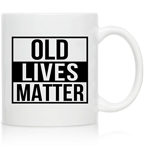Old Lives Matter Coffee Mug 11 oz- Funny Birthday or Retirement Gift for Elderly Senior Citizens-...