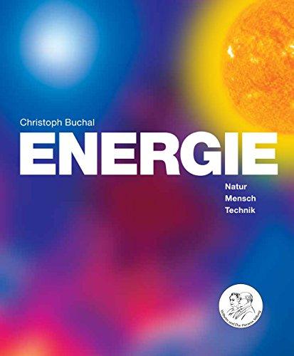 ENERGIE - Natur, Mensch, Technik: Natur, Mensch, Technik, Umwelt, Klima, Zukunft