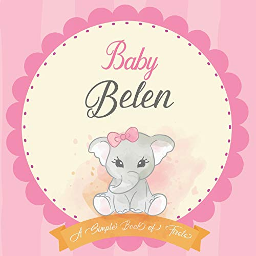 Baby Belen A Simple Book of Firsts: First Year Baby Book a Perfect Keepsake Gift for All Your Precious First Year Memories