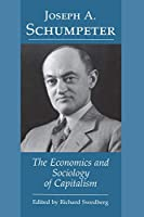 The Economics and Sociology of Capitalism: The Economics and Sociology of Capitalism