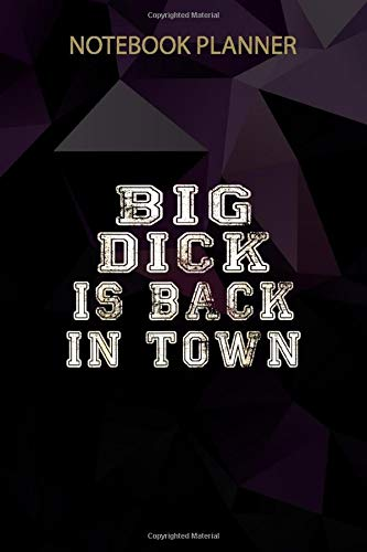 Notebook Planner Big Dick Is Back In Town Funny Men: Weekly, Daily, Money, 6x9 inch, High Performance, Over 100 Pages, Budget Tracker, Planning