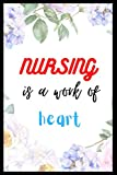 Nursing is a work of heart: nursing student college rulet notebook.graduation Gift,gift for nuersing