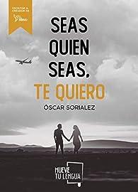 Seas quien seas, te quiero par Óscar Sorialez